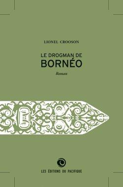 Le Drogman de Bornéo - Lionel Crooson - Editions du Pacifique