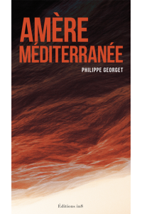 Amère Méditerranée - Philippe Georget - Editions In8