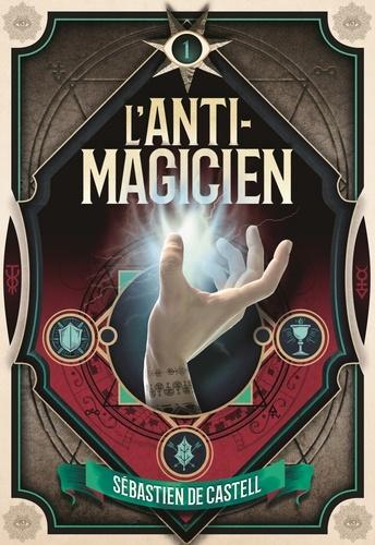L'anti-magicien Tome 1 - Sebastien de Castell