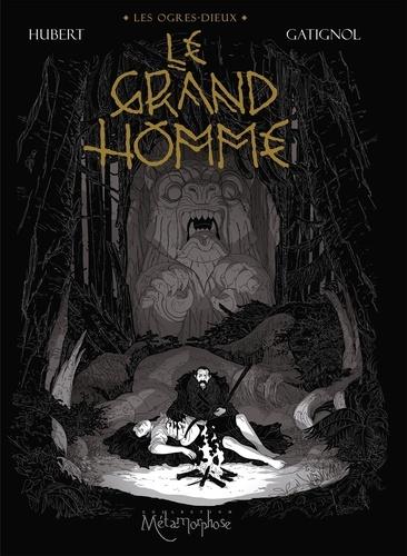 Le Grand Homme, Les Ogres-Dieux T3 - Hubert & Gatignol