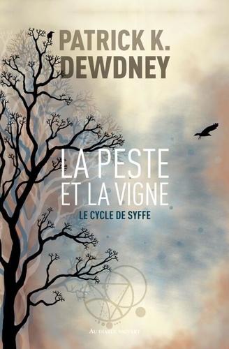 Le cycle de Syffe Tome 2 La peste et la vigne - Patrick K. Dewdney