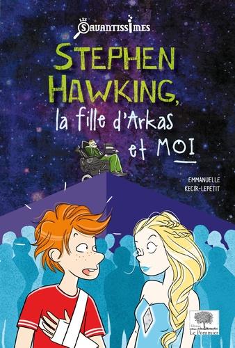 Stephen Hawking, la fille d'Arkas et moi - Emmanuelle Kecir-Lepetit