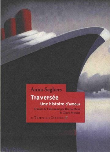 Traversée - Une histoire d'amour - Anna Seghers