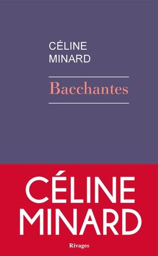 Bacchantes - Céline Minard - Editions Rivages