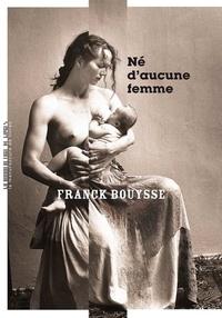 Rencontre avec Franck Bouysse pour Né d'aucune femme (Ed. Manufactures de livres) @ Librairie L'Esprit Livre | Lyon | Auvergne-Rhône-Alpes | France