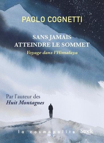 Sans jamais atteindre le sommet - Paolo Cognetti