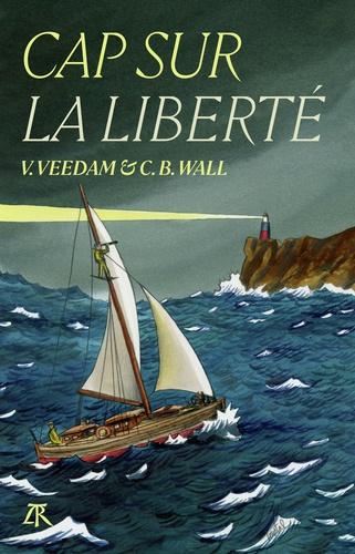 Cap sur la liberté - Voldemar Veedam, Carl B. Wall