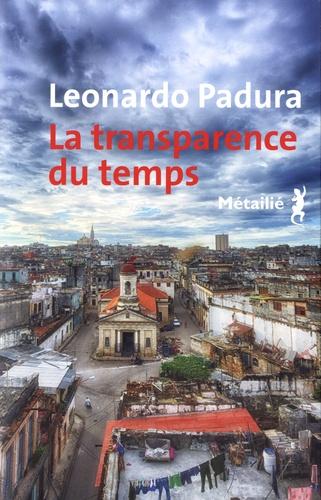 La transparence du temps - Leonardo Padura