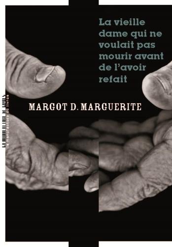 La vieille dame qui ne voulait pas mourir avant de l'avoir refait - Margot D. Marguerite